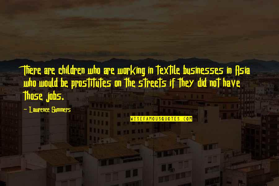 Not Working Too Much Quotes By Lawrence Summers: There are children who are working in textile