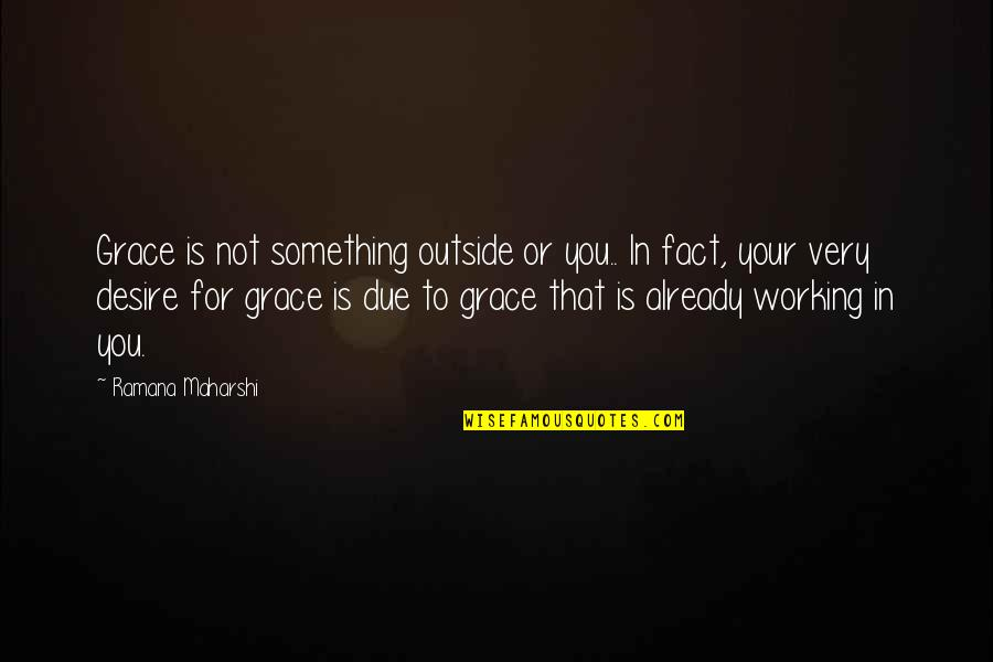 Not Working Too Much Quotes By Ramana Maharshi: Grace is not something outside or you.. In