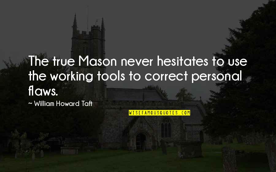 Not Working Too Much Quotes By William Howard Taft: The true Mason never hesitates to use the