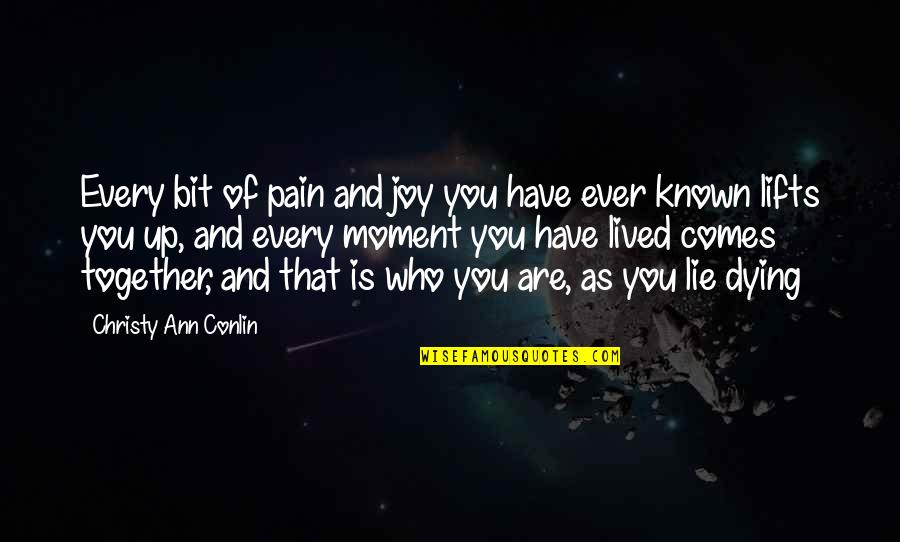 Not Worrying About Small Stuff Quotes By Christy Ann Conlin: Every bit of pain and joy you have