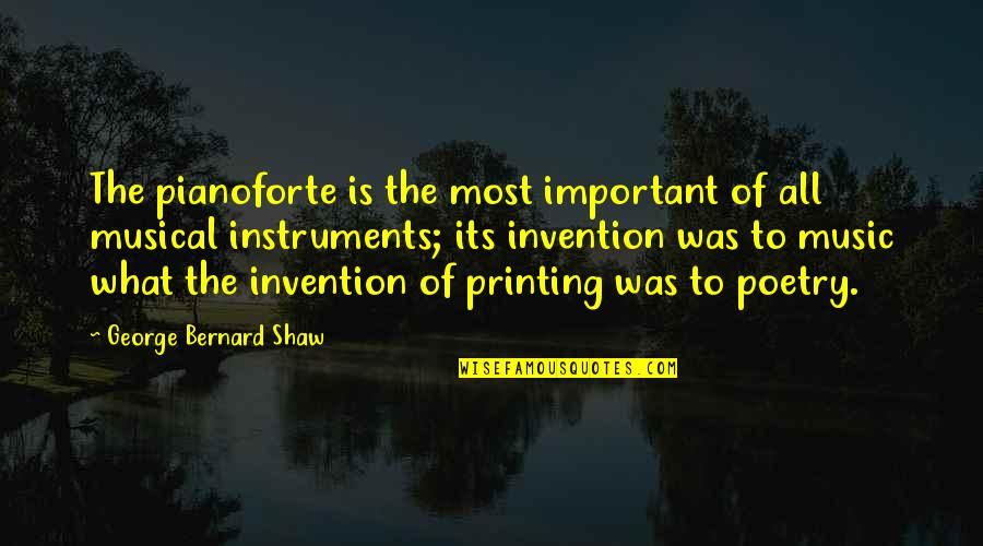 Not Worrying About Small Stuff Quotes By George Bernard Shaw: The pianoforte is the most important of all
