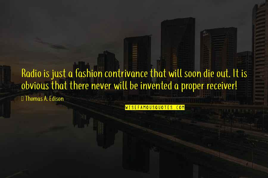 Not Worrying About Small Stuff Quotes By Thomas A. Edison: Radio is just a fashion contrivance that will