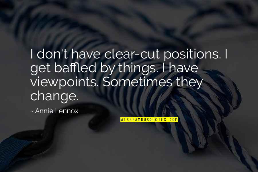 Not Worrying About Things You Cannot Change Quotes By Annie Lennox: I don't have clear-cut positions. I get baffled