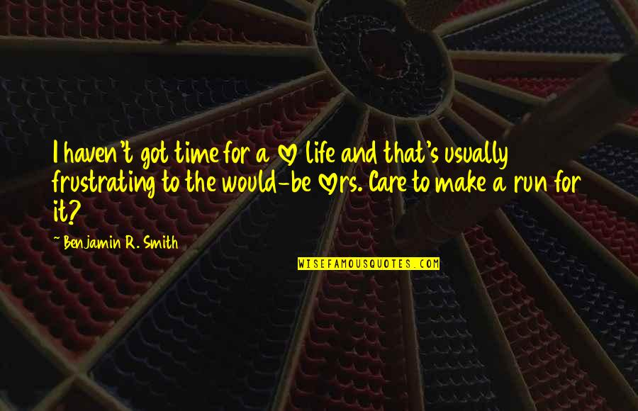 Not Worrying About Things You Cannot Change Quotes By Benjamin R. Smith: I haven't got time for a love life