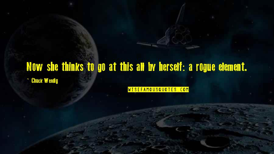Not Worrying About Things You Cannot Change Quotes By Chuck Wendig: Now she thinks to go at this all