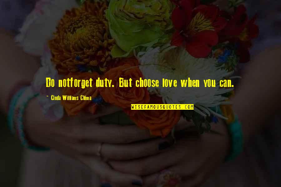 Not Worrying About Things You Cannot Change Quotes By Cinda Williams Chima: Do notforget duty. But choose love when you