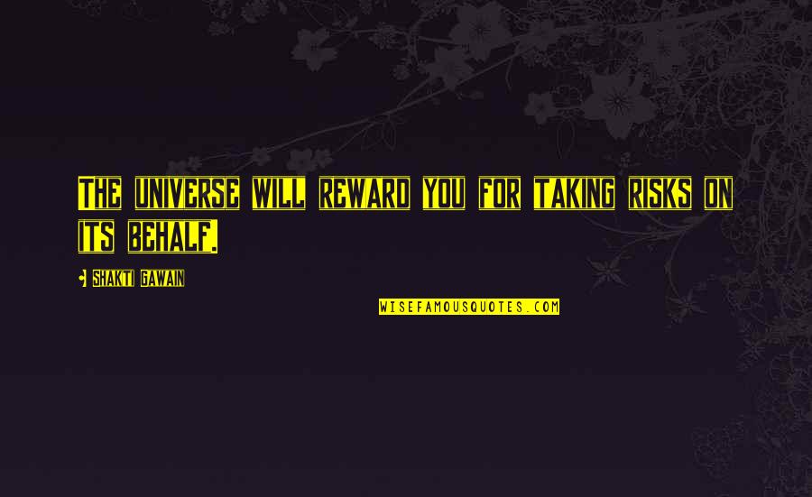 Not Worrying About Things You Cannot Change Quotes By Shakti Gawain: The universe will reward you for taking risks