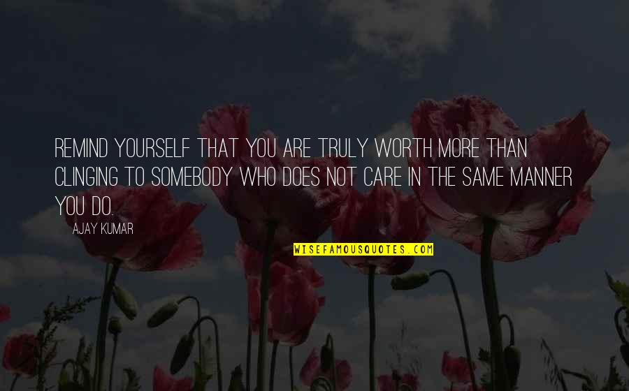 Not Worth Quotes By Ajay Kumar: Remind yourself that you are truly worth more