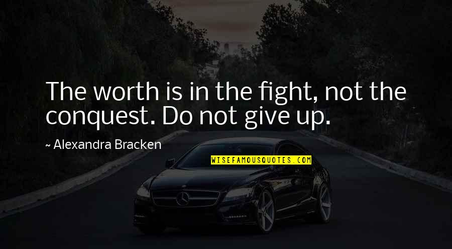 Not Worth Quotes By Alexandra Bracken: The worth is in the fight, not the
