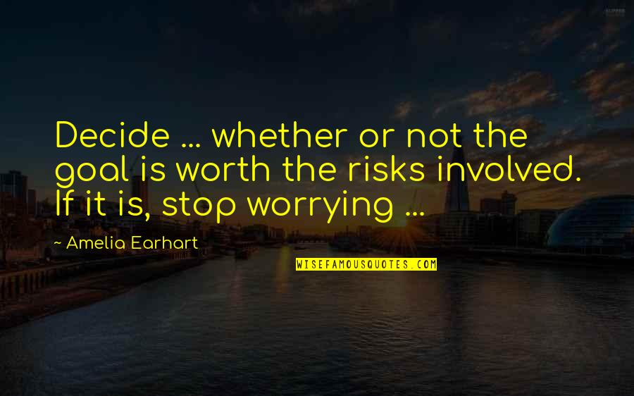 Not Worth Quotes By Amelia Earhart: Decide ... whether or not the goal is