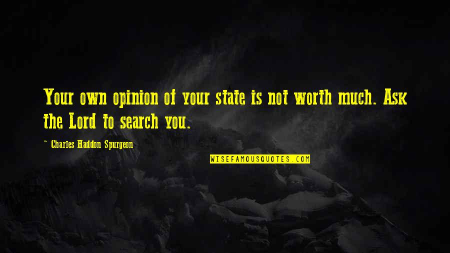 Not Worth Quotes By Charles Haddon Spurgeon: Your own opinion of your state is not