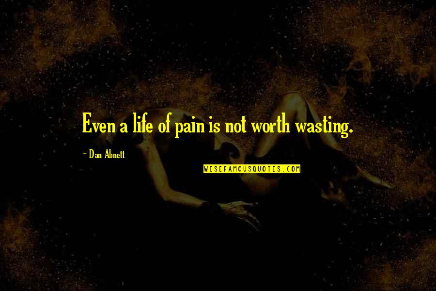 Not Worth Quotes By Dan Abnett: Even a life of pain is not worth
