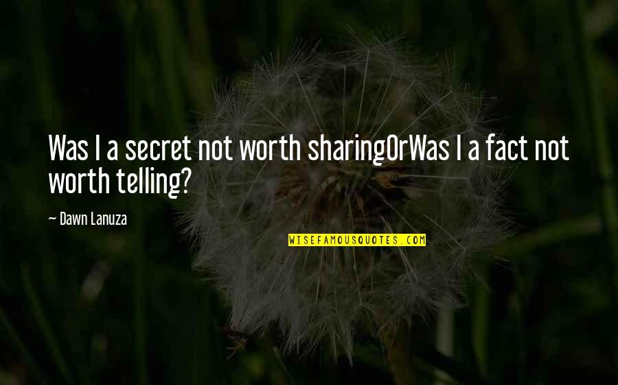 Not Worth Quotes By Dawn Lanuza: Was I a secret not worth sharingOrWas I