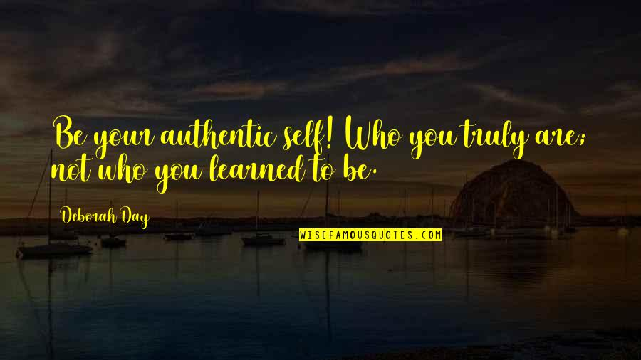 Not Worth Quotes By Deborah Day: Be your authentic self! Who you truly are;