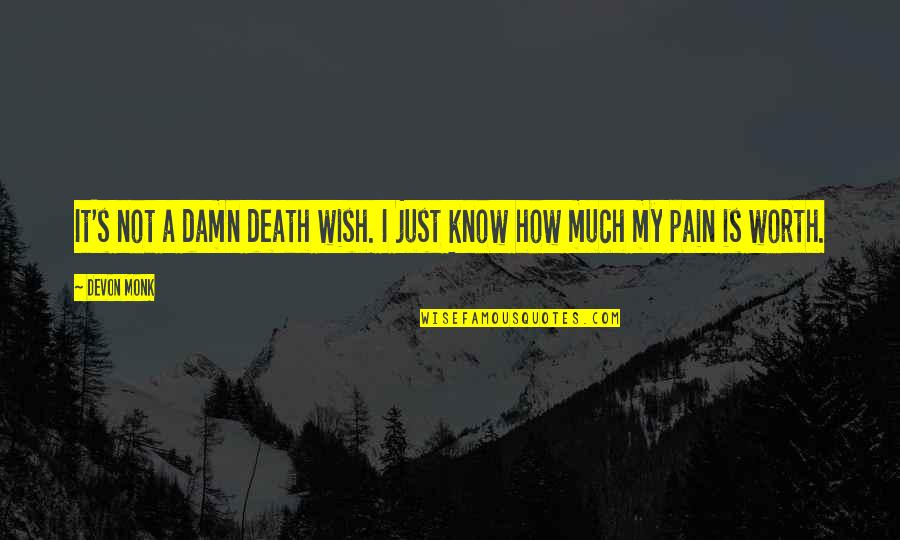 Not Worth Quotes By Devon Monk: It's not a damn death wish. I just