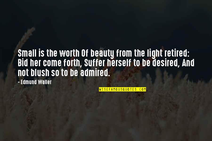 Not Worth Quotes By Edmund Waller: Small is the worth Of beauty from the