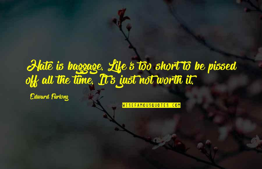 Not Worth Quotes By Edward Furlong: Hate is baggage. Life's too short to be