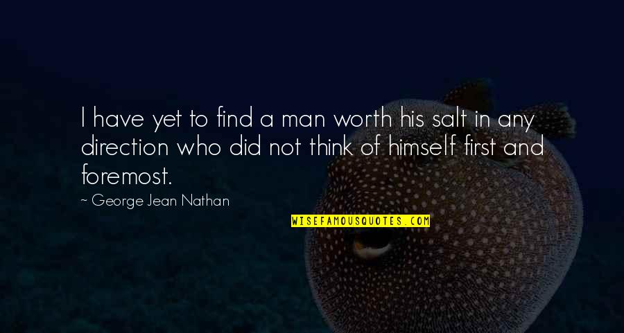 Not Worth Quotes By George Jean Nathan: I have yet to find a man worth