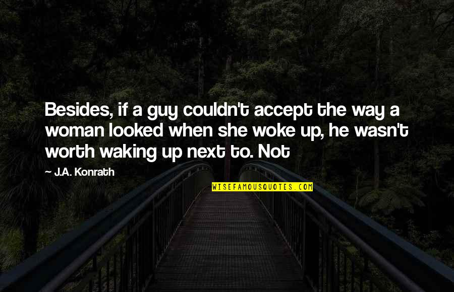 Not Worth Quotes By J.A. Konrath: Besides, if a guy couldn't accept the way