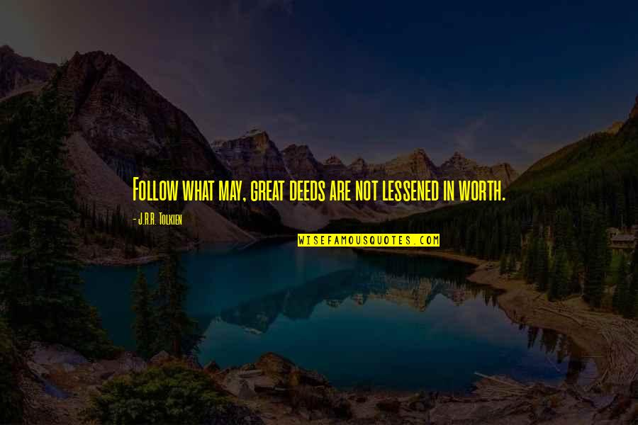 Not Worth Quotes By J.R.R. Tolkien: Follow what may, great deeds are not lessened