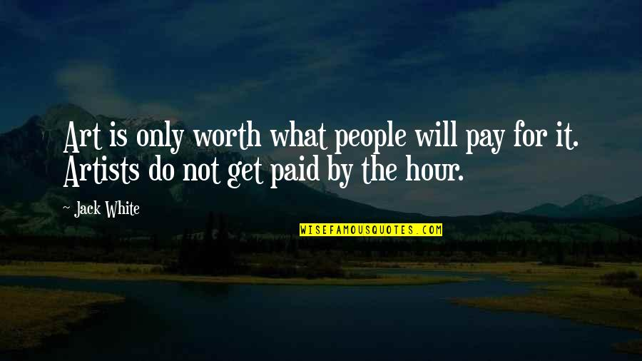Not Worth Quotes By Jack White: Art is only worth what people will pay
