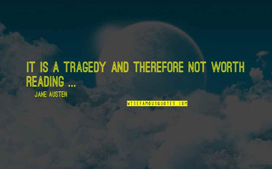 Not Worth Quotes By Jane Austen: It is a tragedy and therefore not worth