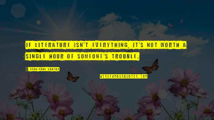 Not Worth Quotes By Jean-Paul Sartre: If literature isn't everything, it's not worth a