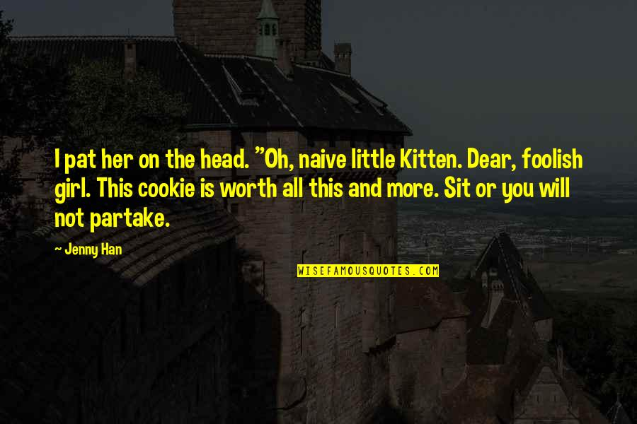 """Not Worth Quotes By Jenny Han: I pat her on the head. """"Oh, naive"""
