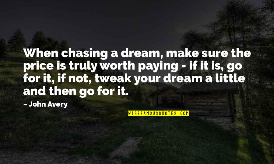 Not Worth Quotes By John Avery: When chasing a dream, make sure the price