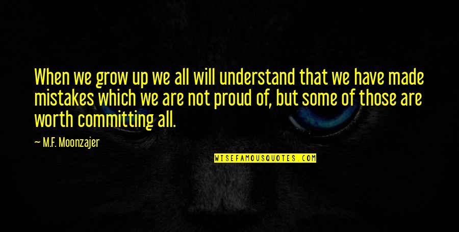 Not Worth Quotes By M.F. Moonzajer: When we grow up we all will understand