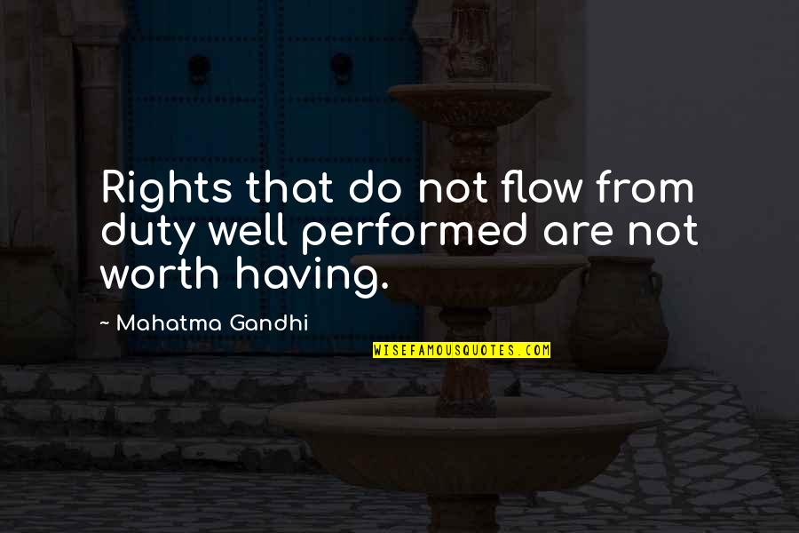 Not Worth Quotes By Mahatma Gandhi: Rights that do not flow from duty well
