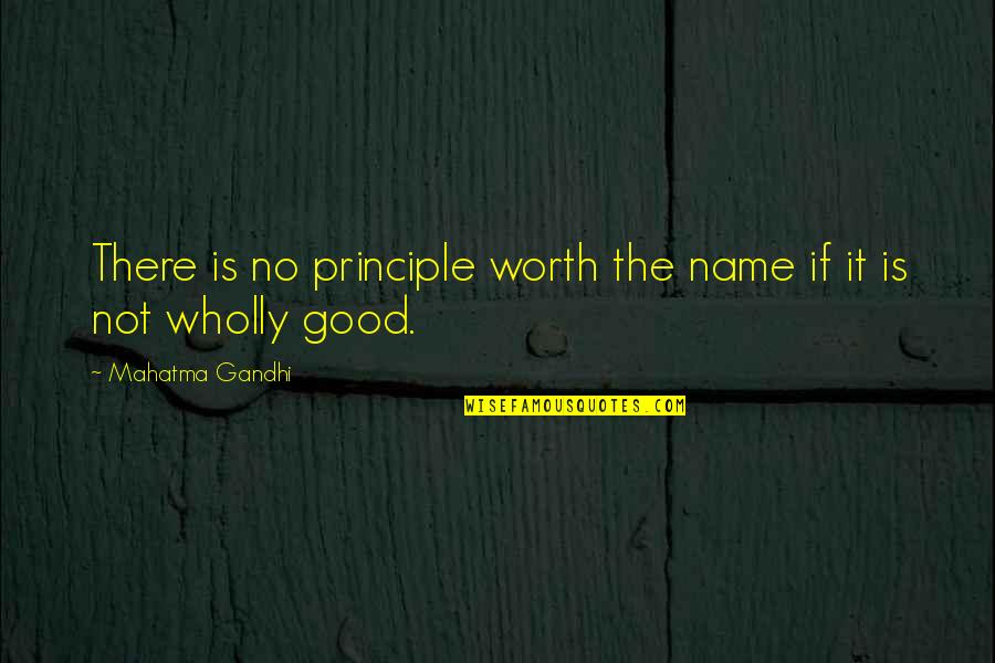 Not Worth Quotes By Mahatma Gandhi: There is no principle worth the name if