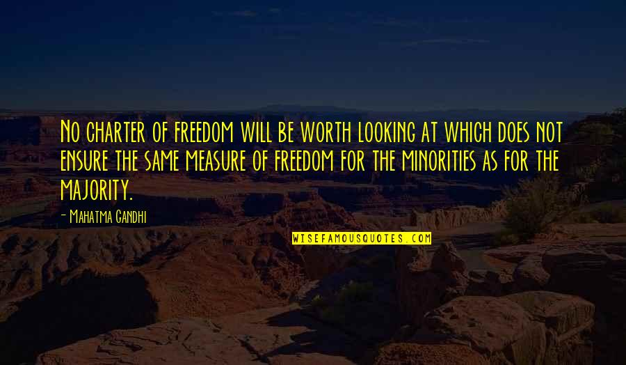 Not Worth Quotes By Mahatma Gandhi: No charter of freedom will be worth looking