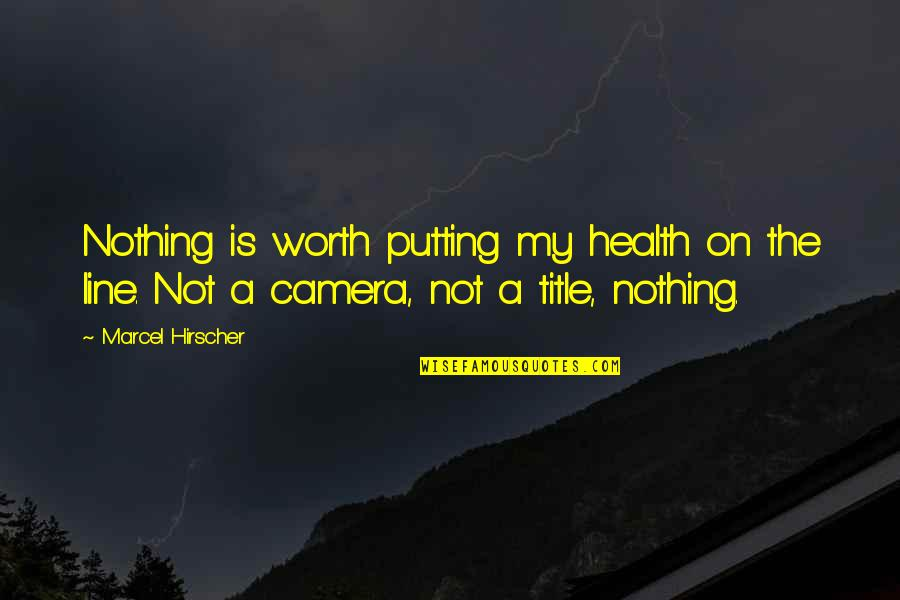 Not Worth Quotes By Marcel Hirscher: Nothing is worth putting my health on the