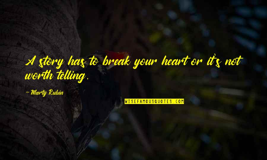 Not Worth Quotes By Marty Rubin: A story has to break your heart or