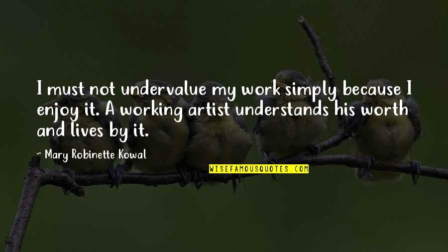Not Worth Quotes By Mary Robinette Kowal: I must not undervalue my work simply because
