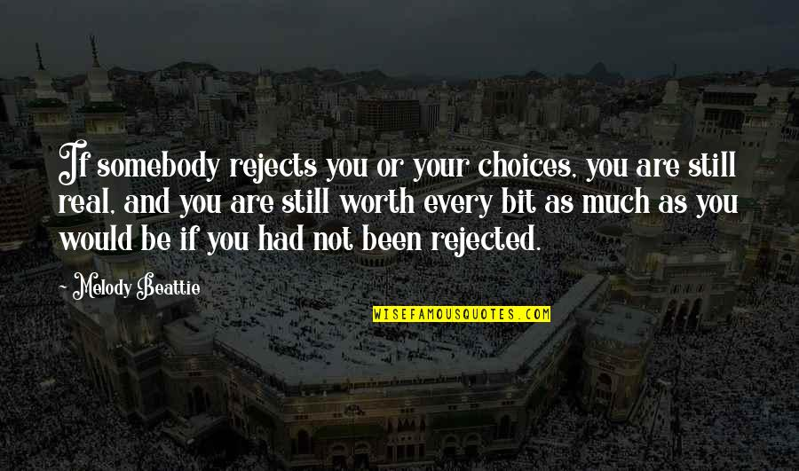 Not Worth Quotes By Melody Beattie: If somebody rejects you or your choices, you