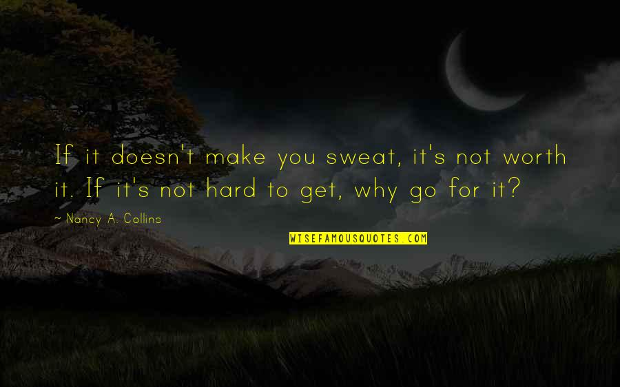 Not Worth Quotes By Nancy A. Collins: If it doesn't make you sweat, it's not