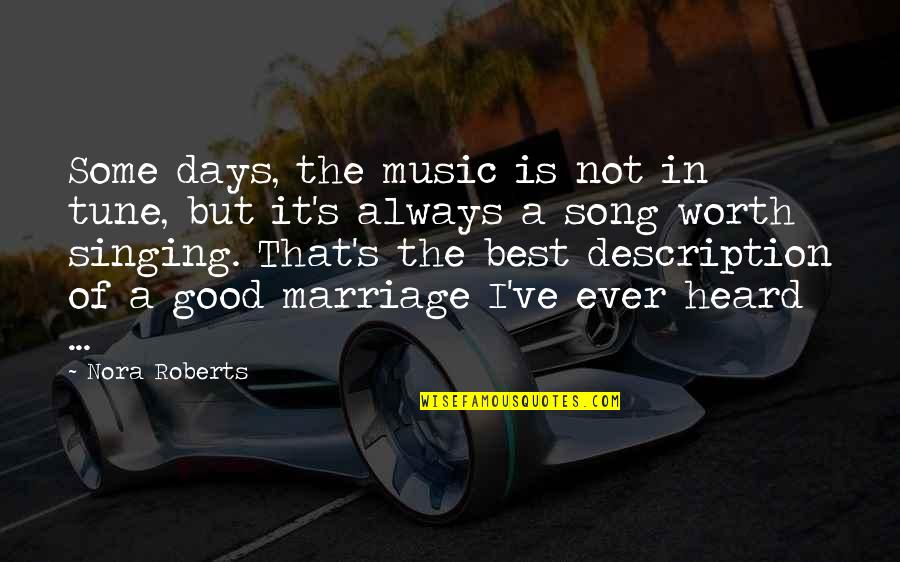 Not Worth Quotes By Nora Roberts: Some days, the music is not in tune,