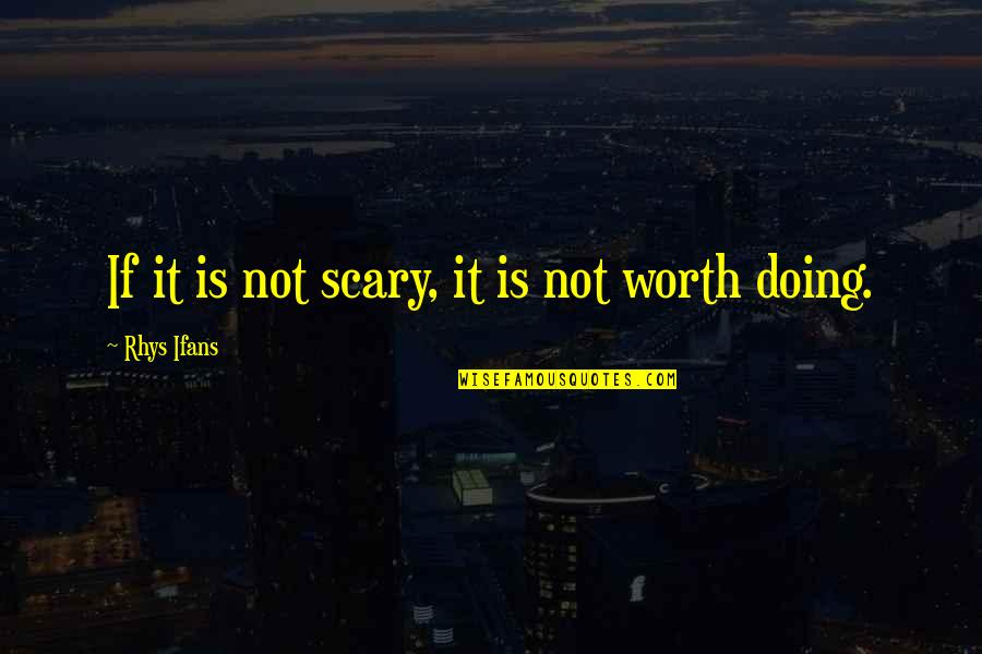 Not Worth Quotes By Rhys Ifans: If it is not scary, it is not
