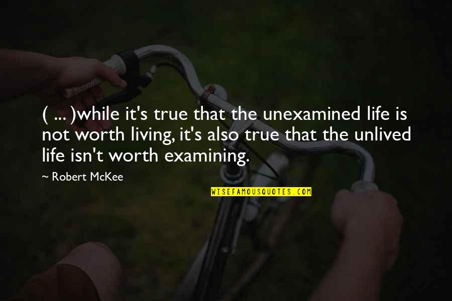 Not Worth Quotes By Robert McKee: ( ... )while it's true that the unexamined