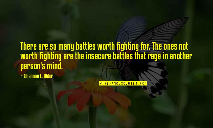 Not Worth Quotes By Shannon L. Alder: There are so many battles worth fighting for.