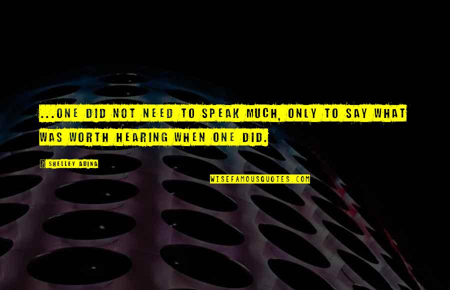 Not Worth Quotes By Shelley Adina: ...one did not need to speak much, only