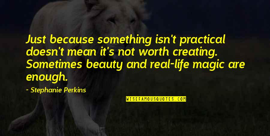 Not Worth Quotes By Stephanie Perkins: Just because something isn't practical doesn't mean it's