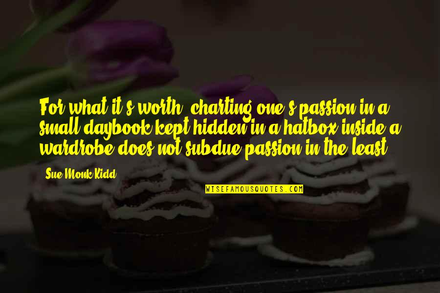 Not Worth Quotes By Sue Monk Kidd: For what it's worth, charting one's passion in
