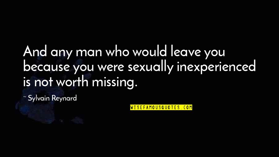 Not Worth Quotes By Sylvain Reynard: And any man who would leave you because