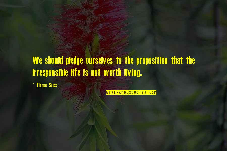 Not Worth Quotes By Thomas Szasz: We should pledge ourselves to the proposition that