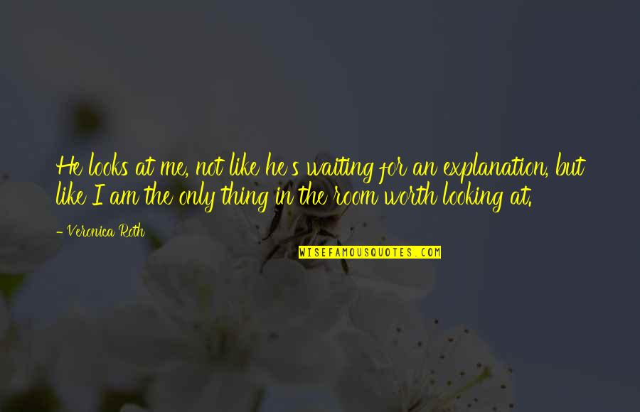 Not Worth Quotes By Veronica Roth: He looks at me, not like he's waiting