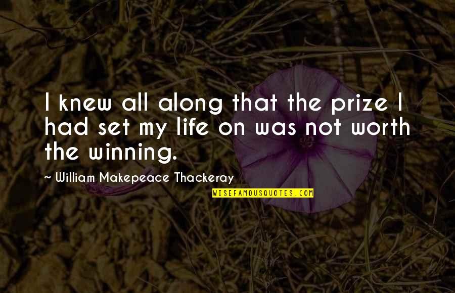 Not Worth Quotes By William Makepeace Thackeray: I knew all along that the prize I