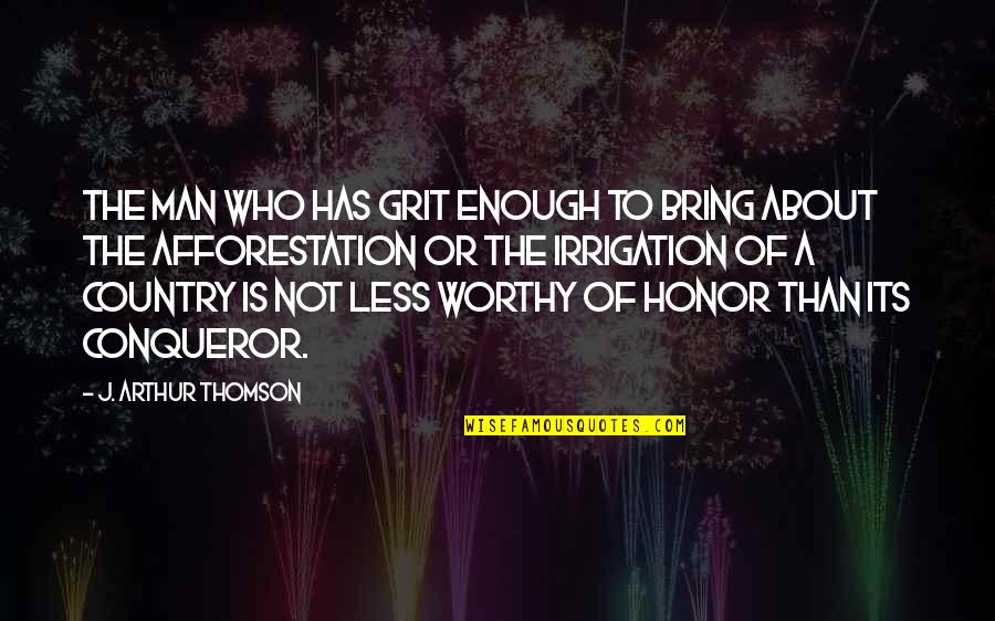 Not Worthy Enough Quotes By J. Arthur Thomson: The man who has grit enough to bring
